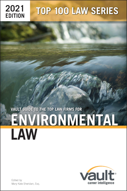 Vault Guide to the Top Law Firms for Environmental Law, 2021 Edition